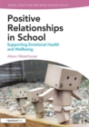 Image for Positive working relationships in school  : supporting emotional health and wellbeing