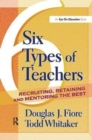Image for 6 types of teachers  : recruiting, retaining, and mentoring the best