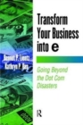 Image for Transform your business into e  : going beyond the dot com disasters