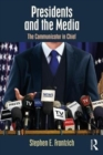 Image for Presidents and the media  : the communicator in chief