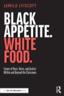 Image for Black appetite, white food  : issues of race, voice, and justice within and beyond the classroom