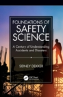 Image for Foundations of safety science  : a century of understanding accidents and disasters