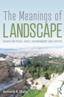 Image for The meanings of landscape  : essays on place, space, environment and justice