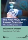 Image for The Final FRCA Short Answer Questions : A Practical Study Guide