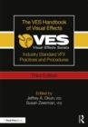 Image for The VES handbook of visual effects  : industry standard VFX practices and procedures