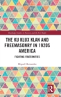 Image for The Ku Klux Klan and Freemasonry in 1920s America  : fighting fraternities