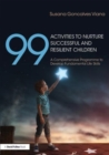Image for 99 activities to nurture successful and resilient children  : a comprehensive programme to develop fundamental life skills