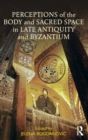 Image for Perceptions of the body and sacred space in late antiquity and byzantium