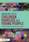 Image for Working with children, families and young people  : professional dilemmas, perspectives and solutions