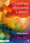 Image for Children beyond labels  : understanding standardised assessment and managing additional learning needs in primary school