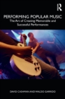 Image for Performing popular music  : the art of creating memorable and successful performances
