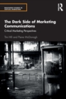 Image for The dark side of marketing communications  : critical marketing perspectives