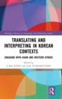 Image for Translating and interpreting in Korean contexts  : engaging with Asian and Western others