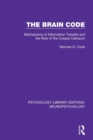 Image for The Brain Code : Mechanisms of Information Transfer and the Role of the Corpus Callosum