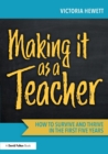 Image for Making it as a teacher  : how to survive and thrive in the first five years