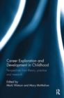 Image for Career exploration and development in childhood  : perspectives from theory, practice and research