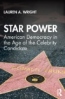 Image for Star Power : American Democracy in the Age of the Celebrity Candidate
