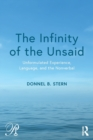 Image for The infinity of the unsaid  : unformulated experience, language, and the nonverbal
