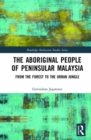 Image for The Aboriginal People of Peninsular Malaysia : From the Forest to the Urban Jungle