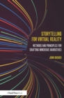 Image for Storytelling for virtual reality  : methods and principles for crafting immersive narratives