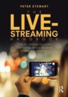 Image for The live-streaming handbook  : how to create live-video for social media on your phone and desktop