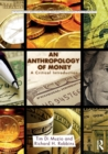 Image for An anthropology of money  : a critical introduction
