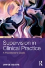 Image for Supervision in clinical practice  : a practitioner's guide