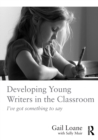 Image for Developing young writers in the classroom  : I've got something to say