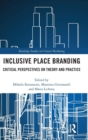 Image for Inclusive place branding  : critical perspectives on theory and practice