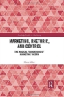 Image for Marketing, rhetoric and control  : the magical foundations of marketing theory