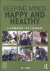 Image for Keeping minds happy and healthy  : a handbook for teachers