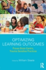 Image for Optimizing learning outcomes  : proven brain-centric, trauma-sensitive practices