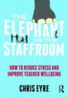 Image for The elephant in the staffroom  : how to reduce stress and improve teacher wellbeing