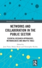 Image for Researching networks and collaboration in the public sector  : a guide to approaches, methodologies and analytics