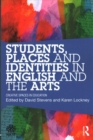 Image for Students, places, and identities in English and the arts  : creative spaces in education