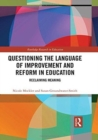 Image for Questioning the language of improvement and reform in education  : reclaiming meaning