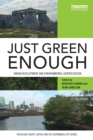 Image for Just green enough  : urban development and environmental gentrification