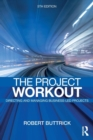 Image for The project workout  : the ultimate guide to directing and managing business-led projects