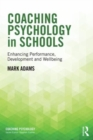 Image for Coaching psychology in schools  : enhancing performance, development and wellbeing