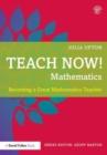 Image for Teach now! Mathematics  : becoming a great mathematics teacher