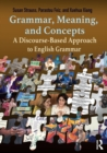 Image for Grammar, meaning, and concepts  : a discourse-based approach to English grammar