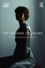 Image for The enigma of desire  : sex, longing, and belonging in psychoanalysis