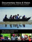 Image for Documentary voice & vision  : a creative approach to non-fiction media production
