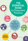Image for The essential guide to classroom practice  : 200+ strategies for outstanding teaching and learning