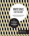 Image for White space is not your enemy  : a beginner's guide to communicating visually through graphic, Web & multimedia design
