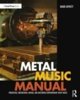 Image for Metal music manual  : producing, engineering, mixing, and mastering contemporary heavy music