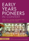 Image for Early years pioneers in context  : their lives, lasting influence and impact on practice today