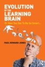 Image for The evolution of the learning brain, or, How you got to be so smart...