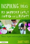 Image for Inspiring ideas to support early maths and literacy  : stories, rhymes and everyday materials