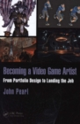 Image for Becoming a video game artist  : from portfolio design to landing the job
